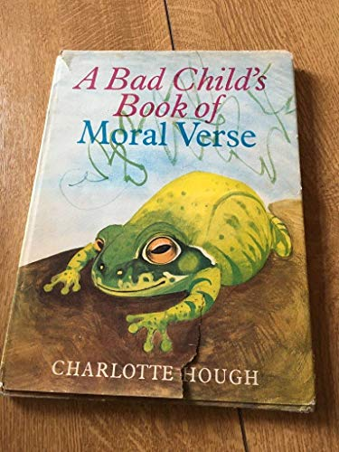 A Bad Child's Book of Moral Verse.: Hough, Charlotte.