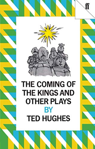 The Coming of the Kings & Other Plays: Hughes, Ted