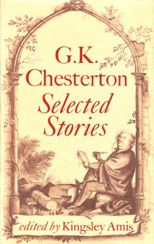 Selected Stories: Chesterton, G. K., editor Amis, Kingsley
