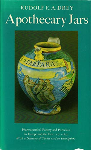 Apothecary Jars: Pharmaceutical Pottery and Porcelain in Europe and the East, 1150-1850 (Monographs...