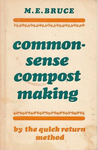 Common-sense Compost Making by the Quick Return: Maye E. Bruce