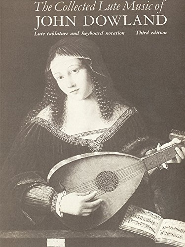 The Collected Lute Music of John Dowland: Poulton, Diana (edt);