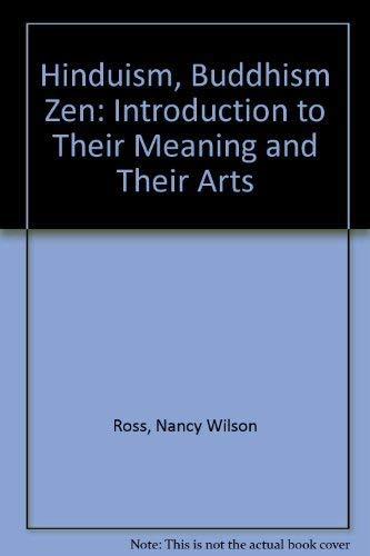 Hinduism, Buddhism and Zen. An Introduction to Their Meaning and Their Arts.: Ross, Nancy Wilson