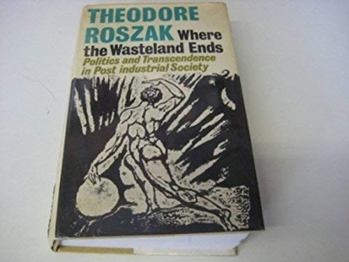 9780571102068: WHERE THE WASTELAND ENDS, Politics and Transcendence in Post Industrial Society