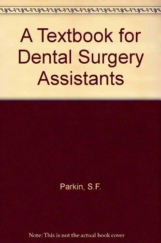 A Textbook for Dental Surgery Assistants: Parkin, Stanley Frederick; Oakeley, Janet R.
