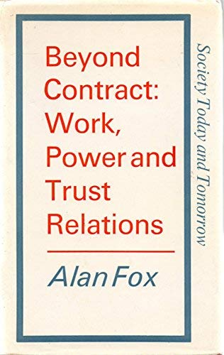 9780571104697: Beyond Contract: Work, Power and Trust Relations (Society Today & Tomorrow)