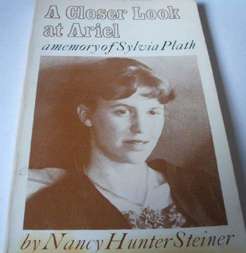 A Closer Look at Ariel : A Memory of Sylvia Plath: Steiner, Nancy Hunter