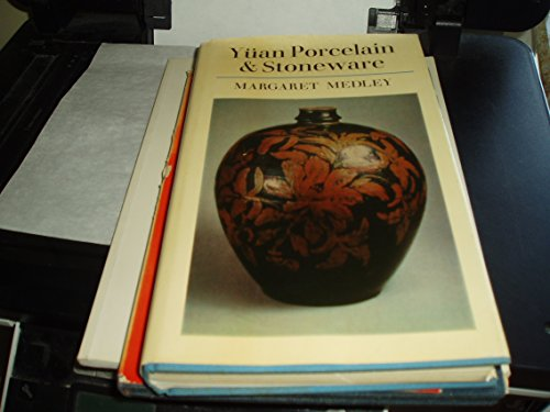 Yuan Porcelain and Stoneware (The Faber Monographs on Pottery and Porcelain): Margaret Medley