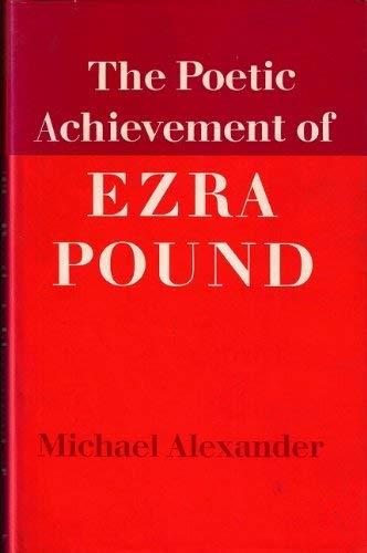 The Poetic Achievement of Ezra Pound: Alexander, Michael