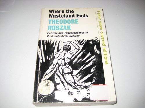 9780571105816: Where the Wasteland Ends: Politics and Transcendence in Post Industrial Society