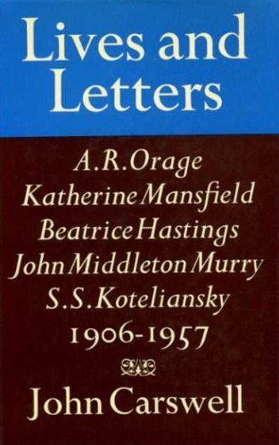 LIVES AND LETTERS 1906-1957: A. R. ORAGE; BEATRICE HASTINGS; KATHERINE MANSFIELD; JOHN MIDDLETON ...