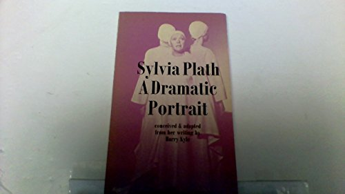 9780571106981: Sylvia Plath: A Dramatic Portrait Conceived and Adapted from Her Writings