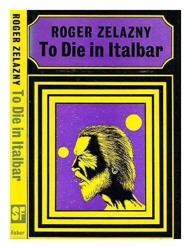 To Die in Italbar: Zelazny, Roger
