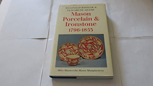 Mason Porcelain and Ironstone, 1796-1853: Miles Mason and the Mason Manufacturies: Haggar, Reginald...
