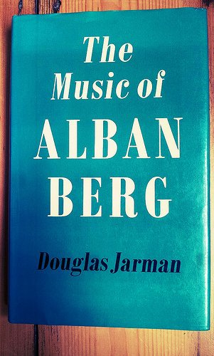 The Music of Alban Berg: Douglas Jarman