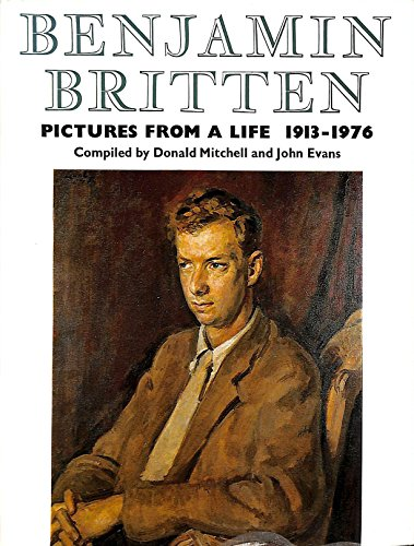 Benjamin Britten : Pictures From a Life 1913-1976: Mitchell , Donald & Evans , John