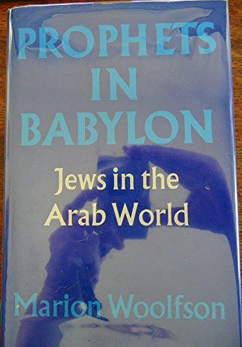 Prophets in Babylon. Jews in the Arab World.: Marion Woolfson.