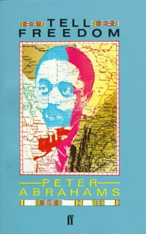Tell Freedom: Memories of Africa: Peter Abrahams