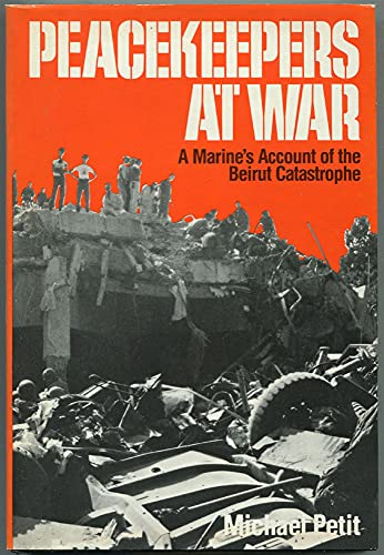 Peacekeepers at War. A Marine's Account of the Beirut Catastrophe