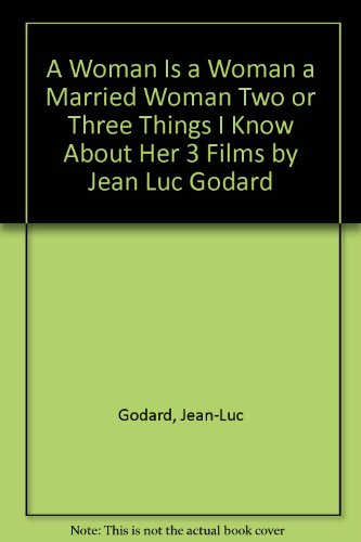 A Woman Is a Woman a Married Woman Two or Three Things I Know About Her 3 Films by Jean Luc Godard (0571126537) by Godard, Jean-Luc
