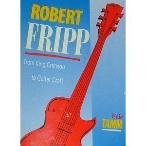 9780571129126: Robert Fripp: From King Crimson to Guitar Craft