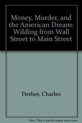 Money, Murder, and the American Dream: Wilding from Wall Street to Main Street: Derber, Charles