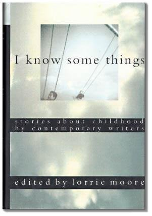I Know Some Things: Stories About Childhood: Moore, Lorrie