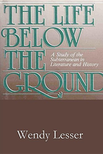 The Life Below the Ground: A Study of the Subterranean in Literature and History: Wendy Lesser
