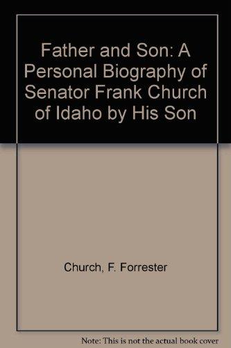 Father & Son a Personal Bio of Senator Frank Church of Idaho: Church, F. Forrester