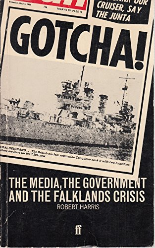 9780571130528: Gotcha!: The Media, the Government and the Falklands Crisis