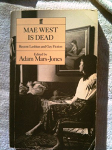 MAE WEST IS DEAD - recent Lesbian and Gay Fiction: MARS-JONES, ADAM (editor)