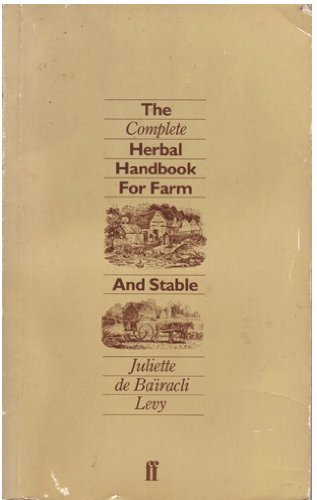 The Complete Herbal Handbook for Farm and: De Bairacli Levy,