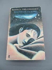 Behold, This Dreamer!: Of Reverie, Night, Sleep,: De LA Mare,