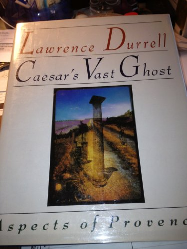 Caesars Vast Ghost Aspects Of Provence: Durrell, Lawrence