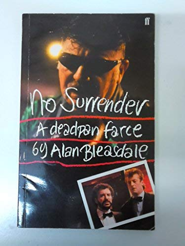 No surrender: A deadpan farce (9780571137695) by Alan Bleasdale