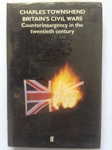 9780571138029: Britain's Civil Wars: Counterinsurgency in the Twentieth Century