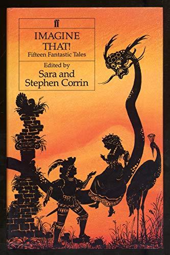 Imagine That!: Fifteen Fantastic Tales: Corrin, Sara, Sennett, Jill