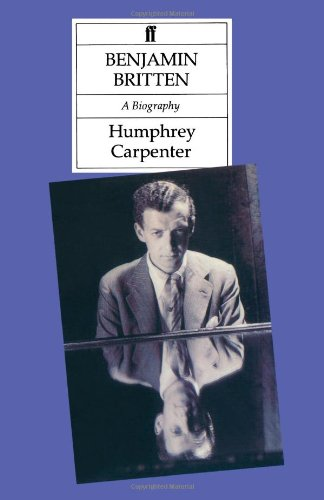 Benjamin Britten a Biography by Carpenter, Humphrey: Humphrey Carpenter