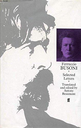 Selected Letters Busoni, Ferruccio and Beaumont, Antony