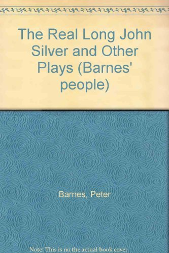 The Real Long John Silver and Other Plays (Barnes' People III) (0571145582) by Barnes, Peter