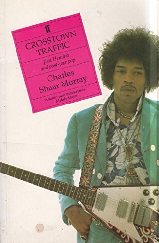 Crosstown Traffic: Jimi Hendrix and Post-War Pop.: Murray, Charles Shaar.