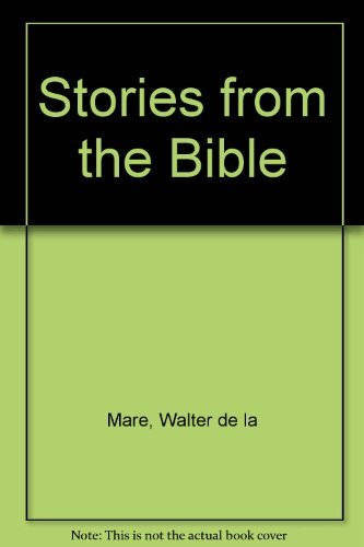 Stories from the Bible: From the Garden of Eden to the Promised Land