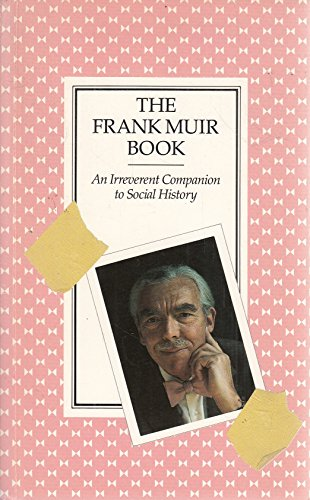 The Frank Muir Book: An Irreverent Companion to Social History: Muir, Frank