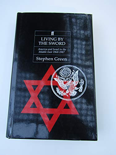 Living by the Sword: America and Israel in the Middle East, 1968-87 (9780571150472) by Stephen Green