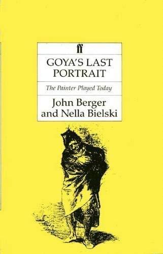 Goya's Last Portrait: The Painter Played Today: Berger, John; Bielski,