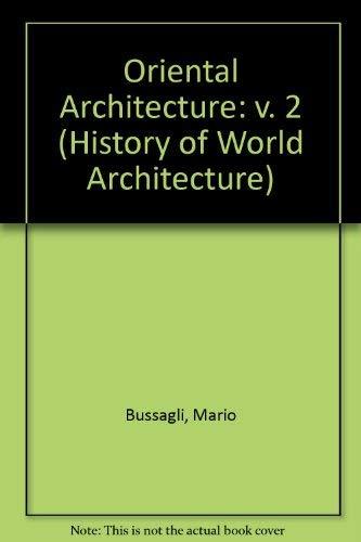 Oriental Architecture: v. 2 (History of World: Bussagli, Mario