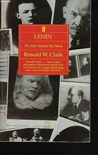 Lenin: The Man Behind the Mask: Clark, Ronald W.