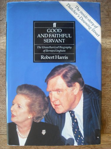 9780571161089: Good and Faithful Servant: Unauthorized Biography of Bernard Ingham