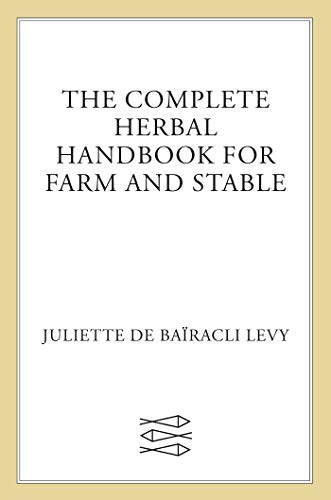 The Complete Herbal Handbook for Farm and: Juliette de Bairacli