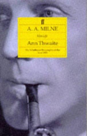 A A Milne His Life: Thwaite Ann